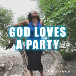 God Loves a Party by Deidrey Francois