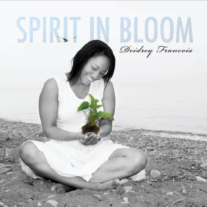 Spirit in Bloom by Deidrey Francois