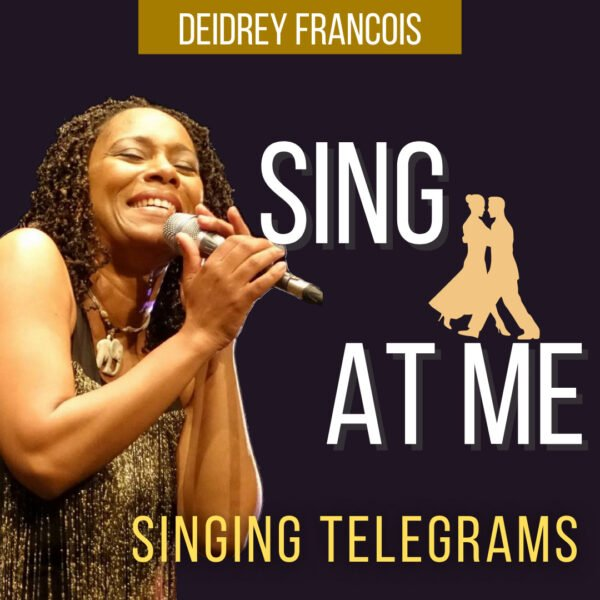 Sing at Me, Online Singing Telegrams by Deidrey Francois
